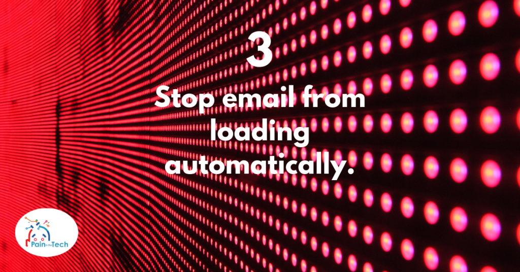Step 3- Stop email from loading automatically.