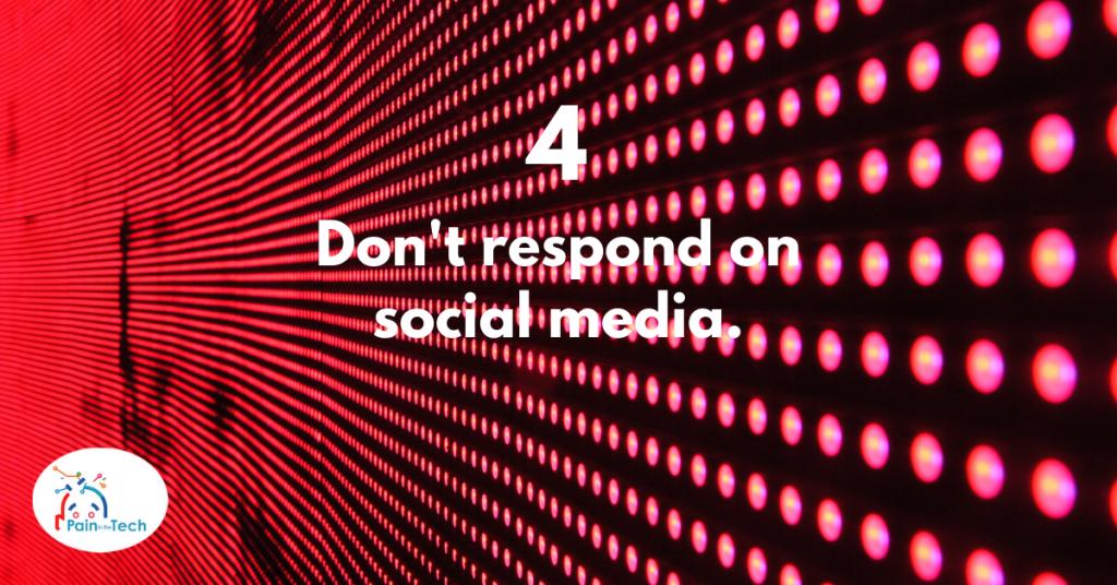 Step 4 - Don't respond on social media.