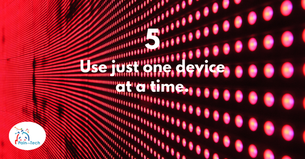 Step 5 - Use just one device at a time.