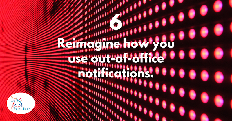 Step 6 - Reimagine how you use out-of-office notifications