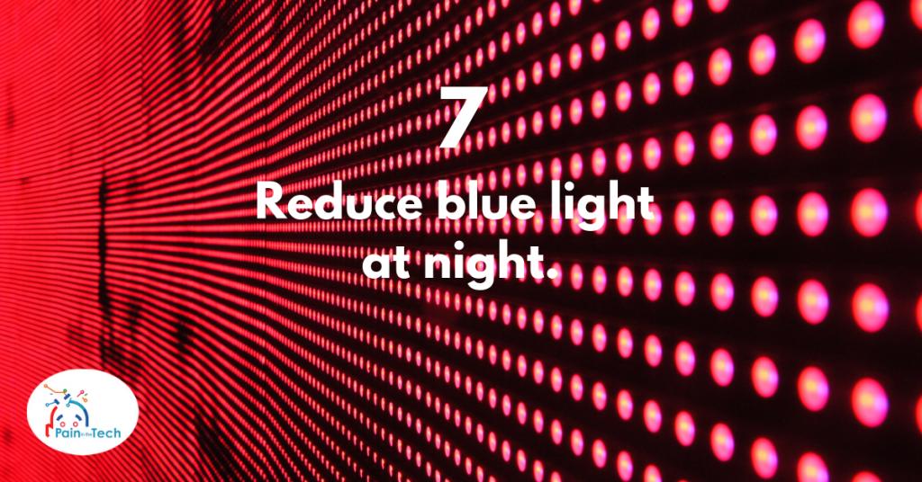 Step 7 - Reduce blue light at night.