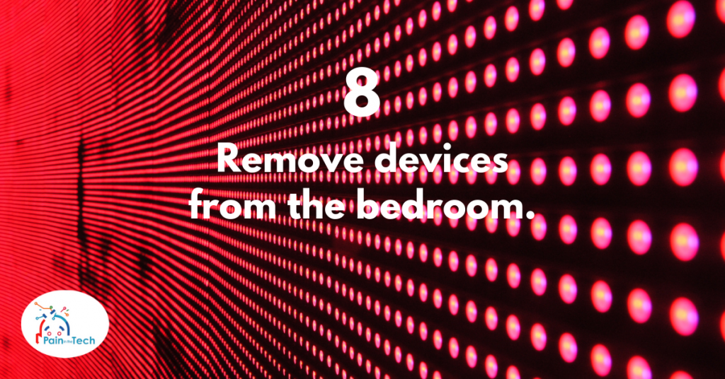 Step 8 - Remove devices from the bedroom to lower technological stress.