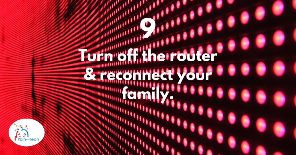 Step 9 - Turn off your router and reconnect your family.