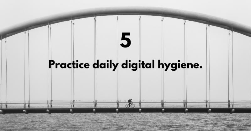 Bridge the digital skills gap—practice daily digital hygiene